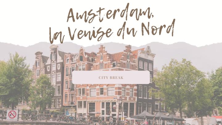 Que faire à Amsterdam, la Venise du Nord?