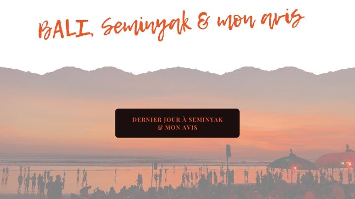 BALI, GUIDE COMPLET – Dernier jour à Seminyak &avis