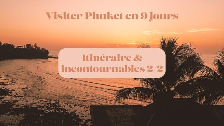 Visiter Phuket en 9 jours – Itinéraire & Incontournables2/2
